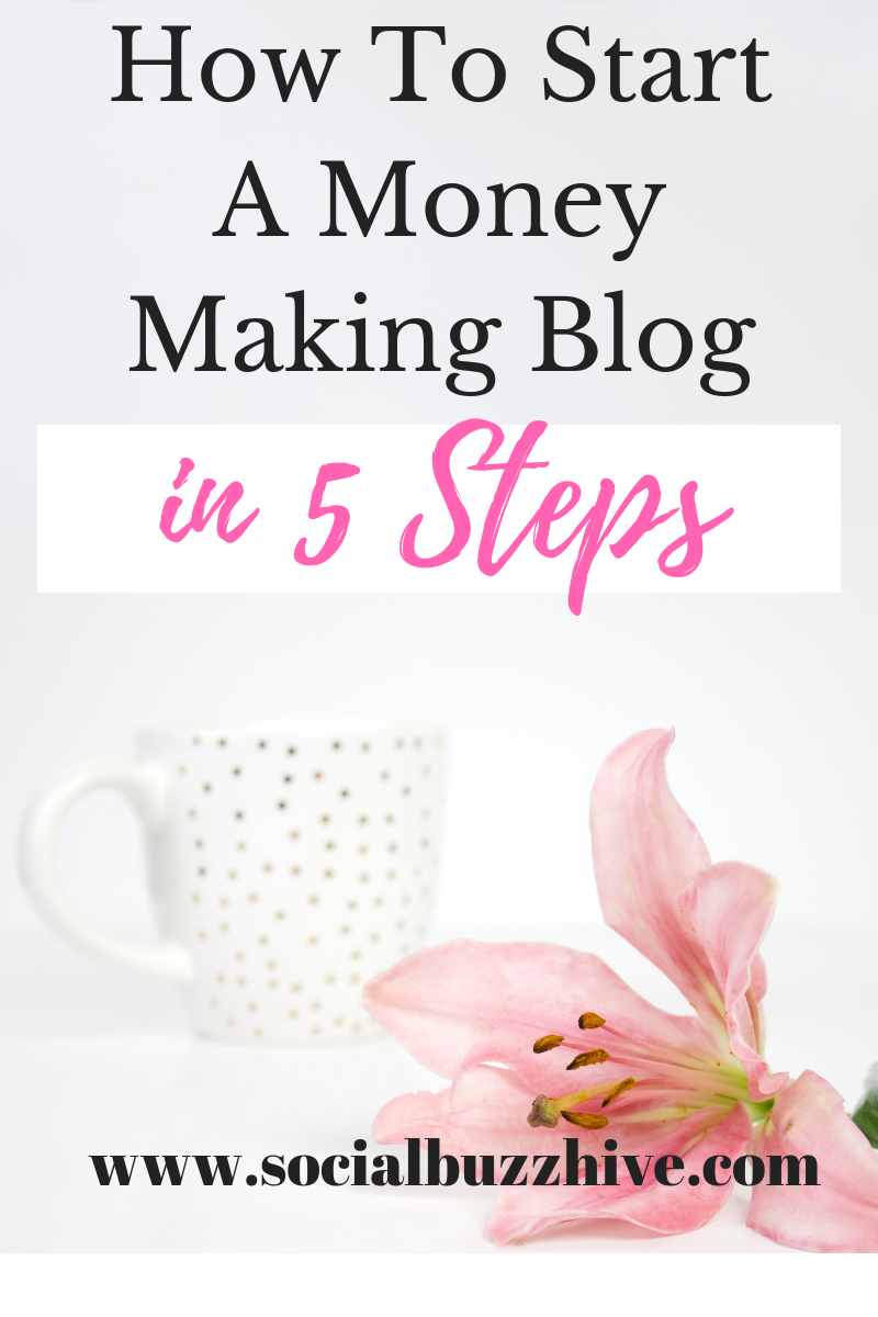 How to Start a Money Making Blog in 5 Steps