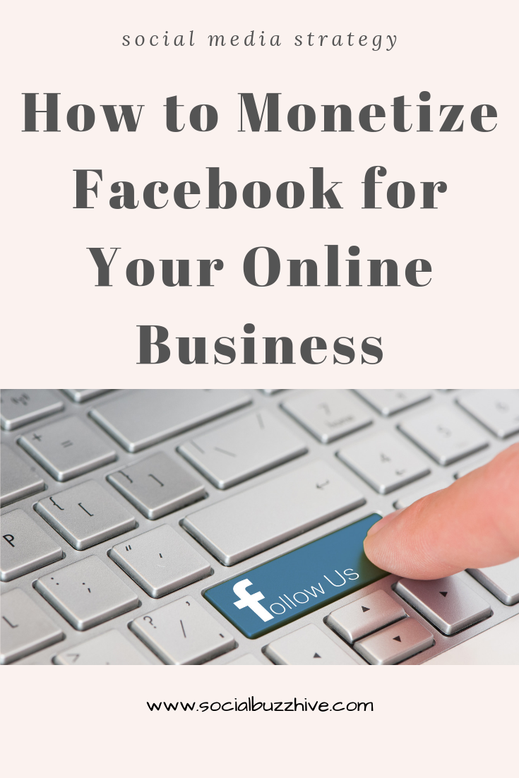 how to monetize facebook for your online business