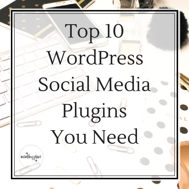 Top 10 WordPress Social Media Plugins You Need
