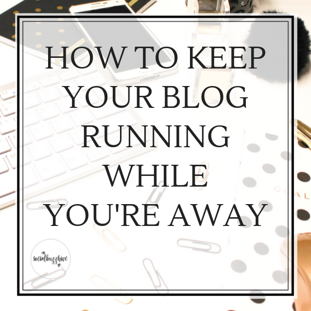 How to Keep Your Blog Running While You're Away