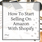 How To Start Selling On Amazon With Shopify