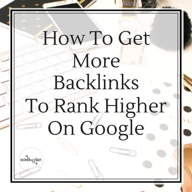 How to Get More Backlinks to Rank Higher On Google