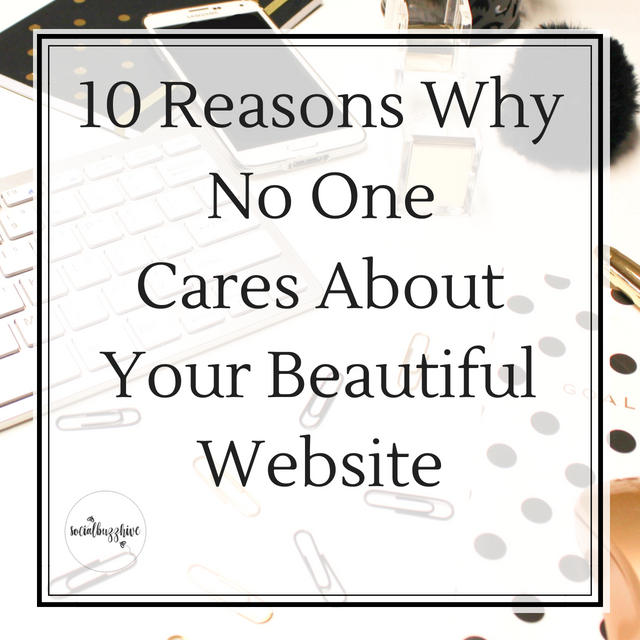 10 Reasons Why No One Cares About Your Beautiful Website