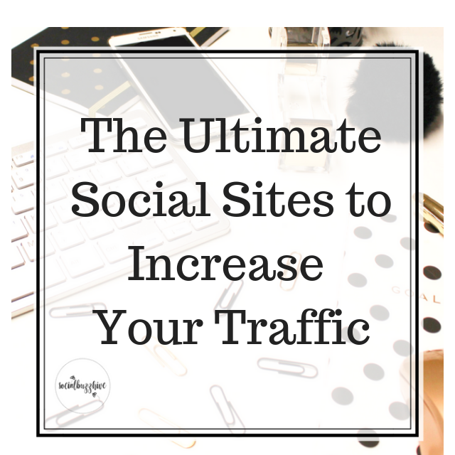 The Ultimate Social Sites to Increase Your Traffic