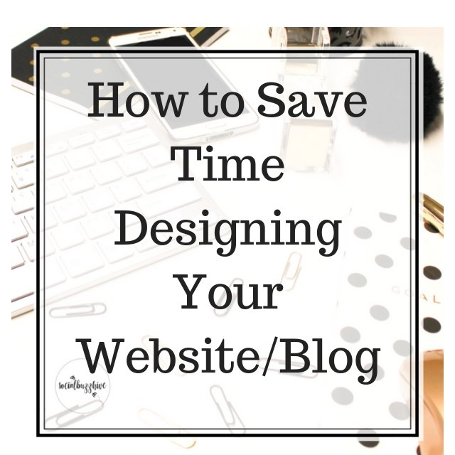 How to Save Time Designing Your Website/Blog