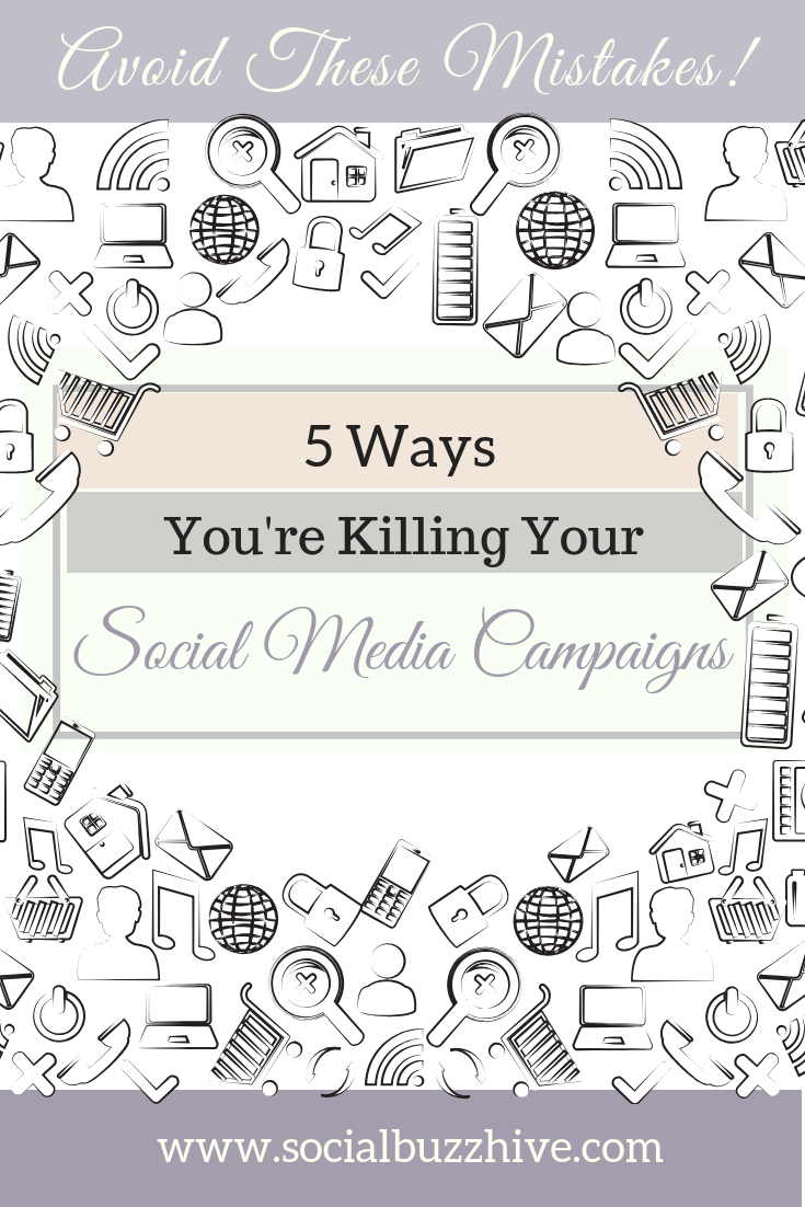 5 ways your're killing your social media campaign