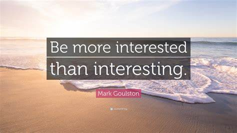 be more interested than interesting