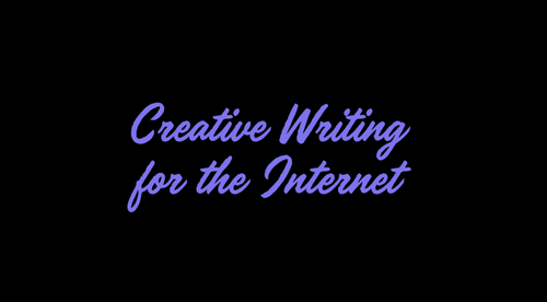 Creative Writing For the internet