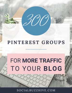 300 Pinterest groups for more traffic to your blog