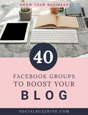 40 Facebook Groups to boost your blog