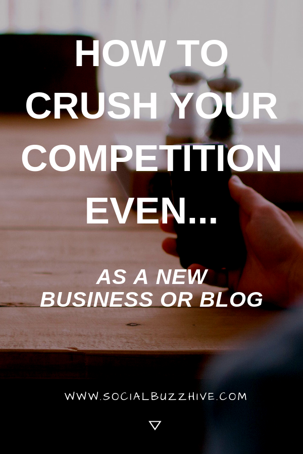 HOW TO CRUSH COMPETITION EVEN AS A NEW BUSINESS OR BLOG