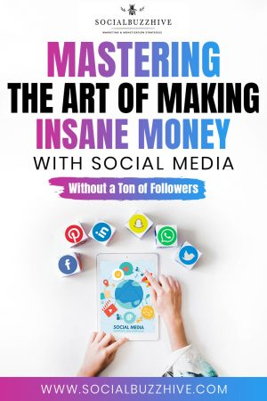 mastering the art of making money with social media