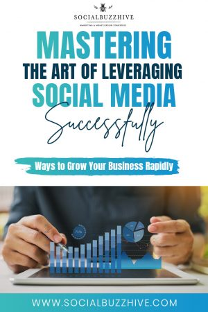 mastering the art of leveraging social media