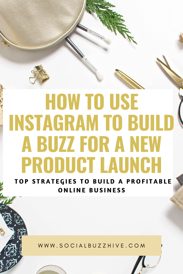 how to use instagram to build a buzz for a new product launch