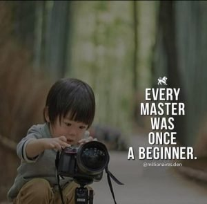 every master once a beginner